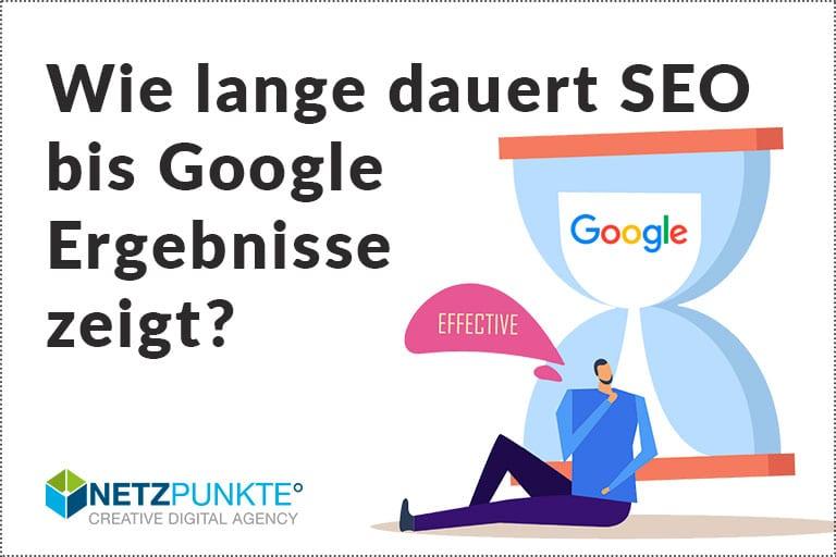 Wie lange dauert SEO bis Google Ergebnisse zeigt?