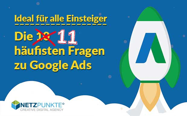 Die 10 häufigsten Fragen zu Google Ads